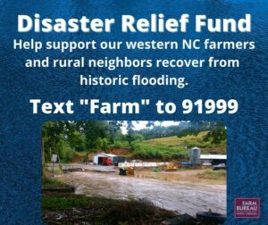 """Help support western North Carolina farmers and communities through the NC Farm Bureau Foundation Disaster Relief Fund by texting """"Farm"""" to 91999."""